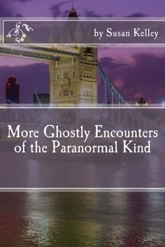 More Ghostly Encounters of the Paranormal Kind by Ms. Susan Kelley http://www.amazon.com/dp/1499151780/ref=cm_sw_r_pi_dp_wtsYub003AF8D