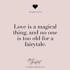 Love is a magical thing, and no one is too old for a fairytale. | Love | Quotes |