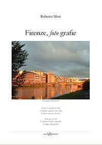 Firenze, foto grafie, di Roberto Mosi :: LaRecherche.it [ eBook n. 180, Poesia e fotografia ]