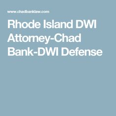 Rhode Island DWI Attorney-Chad Bank-DWI Defense