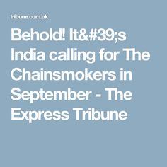 Behold! It's India calling for The Chainsmokers in September - The Express Tribune