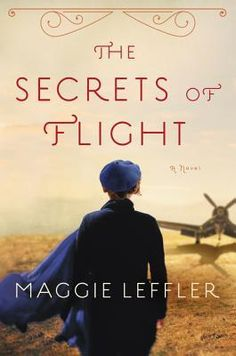 Historical Fiction 2016. The Secrets of Flight: A Novel. World War II Fiction.