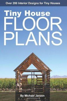 Homestead Survival: Tiny House Floor Plans: Over 200 Interior Designs for Tiny Houses (Volume 1) Book