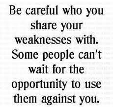 Be careful who you open up to.  There are some who will use your struggles against you in order to ease their own conscience.