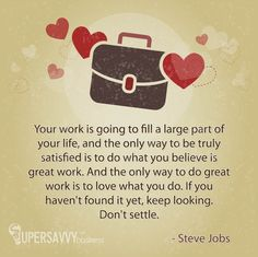 The only way to do great work is to love what you do. Do you?