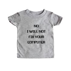 No I Will Not Fix Your Computer Wifi Internet Nerd Computers Nerds Online Internet Programmer Programming Unisex Adult T Shirt SGAL3 Baby Onesie / Tee