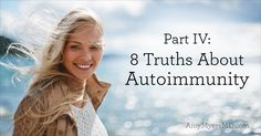 I'm so excited to bring you the last article in my special series on 8 important truths about autoimmunity: You Can Heal from Autoimmunity