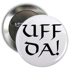 """We says """"uff da"""" all the time and it has been over 100 years since our great grandparents immigrated to the US."""