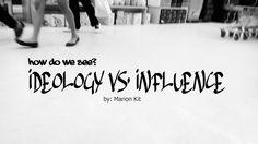 IDEOLOGY VS. INFLUENCE