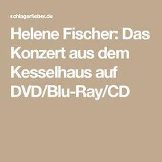 Helene Fischer: Das Konzert aus dem Kesselhaus auf DVD/Blu-Ray/CD