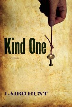 KIND ONE by Laird Hunt (Coffee House Press, September 2012)
