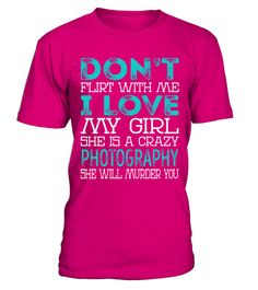 """# Photography - Dont Flirt .    Don't Flirt With Me I Love My Girl She is a Crazy Photography She Will Murder You Job ShirtsSpecial Offer, not available anywhere else!Available in a variety of styles and colorsBuy yours now before it is too late! Secured payment via Visa / Mastercard / Amex / PayPal / iDeal How to place an order  Choose the model from the drop-down menu Click on """"Buy it now"""" Choose the size and the quantity Add your delivery address and bank details And that's it!"""