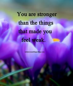 """You are stronger than the things that made you feel weak."" Self improvement and counseling quotes. Created and posted by the Online Counselling College."