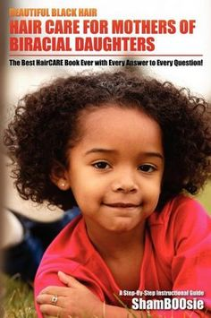 Beautiful Black Hair: for MOTHERS of Biracial Daughters