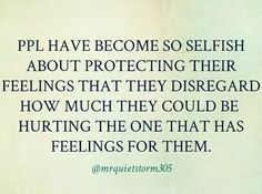 Truth! Selfish People, It Hurts, Feelings, Math, Quotes, Inspiration, Quotations, Biblical Inspiration, Math Resources