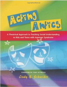 Acting Antics: A Theatrical Approach to Teaching Social Understanding to Kids and Teens with Asperger Syndrome by Cindy B. Schneider. Save 28 Off!. $21.71. Edition - 1. Author: Cindy B. Schneider. Publication: January 30, 2007. Publisher: Jessica Kingsley Pub; 1 edition (January 30, 2007)