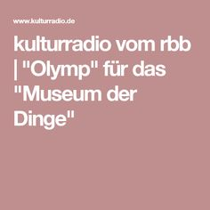 """kulturradio vom rbb   """"Olymp"""" für das """"Museum der Dinge"""""""