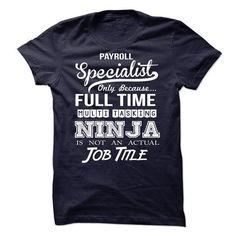 Payroll Specialist Ninja Tshirt T-Shirt Hoodie Sweatshirts uaa
