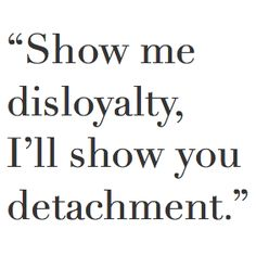 Show me disloyalty. I'll show you detachment. #INFJ