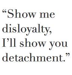 Show me disloyalty. I'll show you detachment. #INFJ