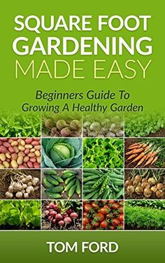 Square Foot Gardening Made Easy: Beginners Guide To Growing a Healthy Garden (Step by Step) by Tom Ford, http://www.amazon.com/dp/B00LKQNJ38/ref=cm_sw_r_pi_dp_dueVtb0FBJ16S