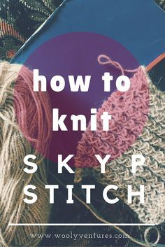 How to Knit SKYP Stitch: A Knitting Tutorial by Wooly Ventures. Learn this…