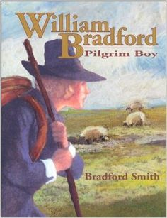 William Bradford, Pilgrim Boy: Bradford Smith. Our nations first Governor, from childhood through his years in the New World.  Good book to read aloud or to have kids read about the pilgrims.