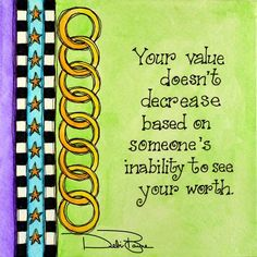 """""""Your Value"""" by Debi Payne of Debi Payne Designs.❤️☀️ Great Quotes, Quotes To Live By, Me Quotes, Motivational Quotes, Inspirational Thoughts, Positive Thoughts, Positive Quotes, Copics, Meaningful Quotes"""