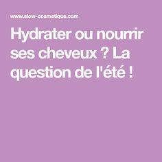 Hydrater ou nourrir ses cheveux ? La question de l'été !