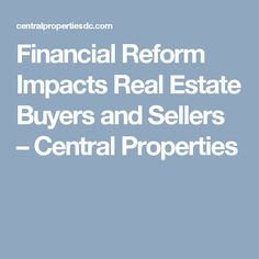 Financial Reform Impacts Real Estate Buyers and Sellers – Central Properties