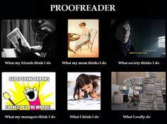 Proofreader: What I really do   Photo @ An Englishwoman in Salem. http://anenglishwomaninsalem.wordpress.com/2012/02/20/meme-ifying-my-job