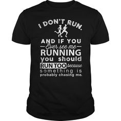 I Dont Run And If You Ever See Me Running