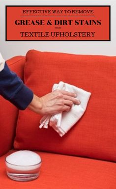 Effective Way To Remove Grease And Dirt Stains From Textile Upholstery - Cleaning-Ideas.com