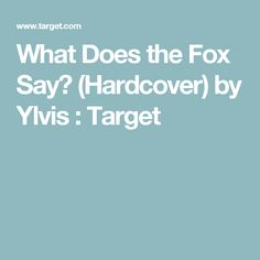What Does the Fox Say? (Hardcover) by Ylvis : Target