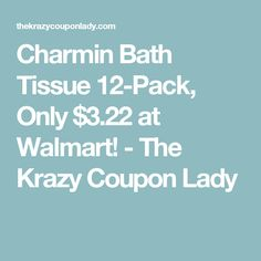 Charmin Bath Tissue 12-Pack, Only $3.22 at Walmart! - The Krazy Coupon Lady