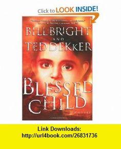 Blessed Child (0023755021816) Ted Dekker, Bill Bright , ISBN-10: 0849943124  , ISBN-13: 978-0849943126 ,  , tutorials , pdf , ebook , torrent , downloads , rapidshare , filesonic , hotfile , megaupload , fileserve