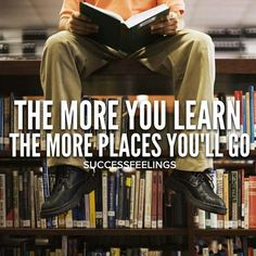 """""""The more you learn the more places you'll go  Follow: @successfeelings"""" Photo taken by @thinksmartgrowrich on Instagram, pinned via the InstaPin iOS App! http://www.instapinapp.com (03/24/2015)"""
