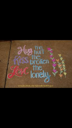 Awesome Quotes, Best Quotes, Sidewalk Chalk, Chalk Art, Good Thoughts, Quotable Quotes, Murals, Hug, Live