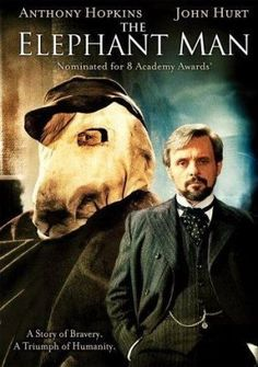 The Elephant Man (1980) A Victorian surgeon rescues a heavily disfigured man who is mistreated while scraping a living as a side-show freak. Behind his monstrous facade, there is revealed a person of intelligence and sensitivity.  Alas, even after being recognized as a man of advanced intellect, Merrick is still treated like a freak; no matter his station in life, he will forever be a prisoner of his own malformed body