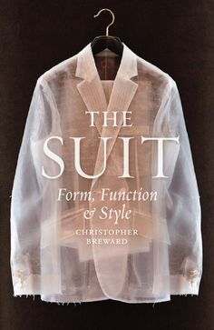 Christopher Breward, The Suit: Form, Function and Style (London: Reaktion Books, 2016).
