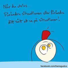 """2,515 gilla-markeringar, 15 kommentarer - Herregud & Co (@herregudco) på Instagram: """"Om du otrivs... Förändra situationen eller förändra ditt sätt att se på situationen! #omduotrivs…"""" Smile Quotes, Cute Quotes, Qoutes, Work Quotes, Quotes To Live By, Learn Swedish, Proverbs Quotes, Humor, Note To Self"""