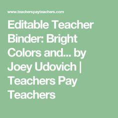 Editable Teacher Binder: Bright Colors and... by Joey Udovich | Teachers Pay Teachers