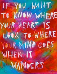 where your heart is love love quotes life quotes quotes quote colorful life quote love quote