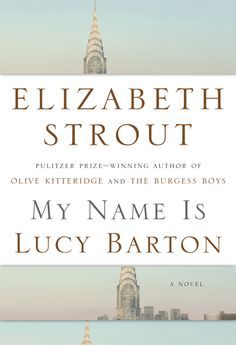 My Name Is Lucy Barton by Elizabeth Strout, Out Jan. 5