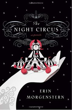 The Night Circus by Erin Morgenstern - MAGIC. The word itself isn't magical enough to describe this book. Just... read it! <3
