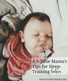 A 6-Time Mama's Best Tips for Sleep-Training Babies.