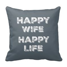 Happy Wife Happy Life Throw Pillows #pillows