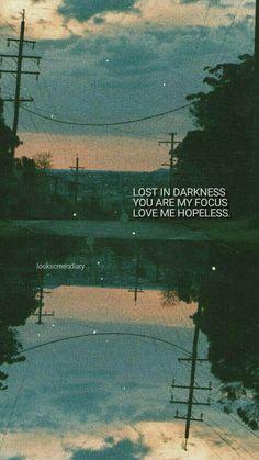 Perdida na escuridão. Você é meu foco. Me ame sem esperanças.