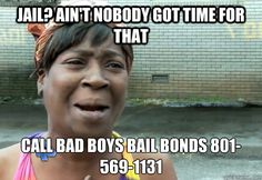 Jail? Ain't nobody got time for that? Call #BadBoysBailBonds