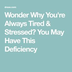 Wonder Why You're Always Tired & Stressed? You May Have This Deficiency Qi Deficiency, Always Tired, Dr Axe, May, Did You Know, Stress, Health, Health Care, Psychological Stress